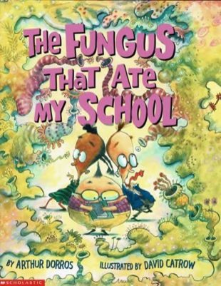Arthurd Dorros - The Fungus That Ate My School
